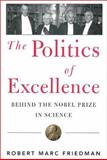 The Politics of Excellence : Behind the Nobel Prize in Science, Friedman, Robert Marc, 0716731037