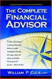 The Complete Financial Advisor, Cole, William F., 1412081033