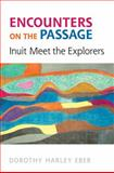 Encounters on the Passage : Inuit Meet the Explorers, Eber, Dorothy Harley and Dorothy Harley Eber, 1442611030