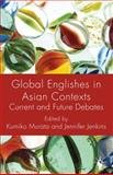 Global Englishes in Asian Contexts : Current and Future Debates, , 0230221033