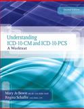 Understanding ICD-10-CM and ICD-10-PCS : A Worktext, Bowie, Mary Jo and Schaffer, Regina M., 1133961037