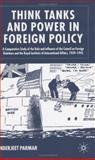 Think Tanks and Power in Foreign Policy : A Comparative Study of the Role and Influence of the Council on Foreign Relations and the Royal Institute of International Affairs, 1939-1945, Parmar, Inderjeet, 1403921032