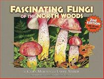 Fascinating Fungi of the North Woods, Larry Weber, 193657103X