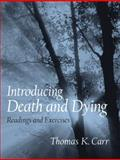 Introducing Death and Dying : Readings and Exercises, Carr, Thomas K., 0131831038