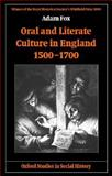 Oral and Literate Culture in England, 1500-1700, Fox, Adam, 0199251037