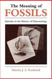 The Meaning of Fossils : Episodes in the History of Palaeontology, Rudwick, Martin J., 0226731030