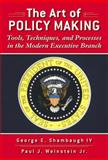 The Art of Policymaking : Tools, Techniques, and Processes in the Modern Executive Branch, Shambaugh, George E. and Weinstein, Paul J., 032108103X
