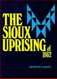 The Sioux Uprising of 1862, Carley, Kenneth, 0873511034