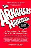 The Arkansas Handbook : A Fascinating, Fact-Filled Guide to the Natural State, Sutherlin, Diann, 0932531032