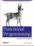 Functional Programming for Java Developers : Tools for Better Concurrency, Abstraction, and Agility, Wampler, Dean, 1449311032