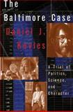 The Baltimore Case : A Trial of Politics, Science, and Character, Kevles, Daniel J., 0393041034