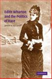 Edith Wharton and the Politics of Race, Kassanoff, Jennie A., 0521051037