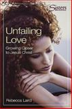 Sisters: Bible Study for Women - Unfailing Love - Participant's Workbook, Rebecca Laird, 068700103X