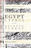 Egypt, Cyprus, and Asiatic Turkey, Farley, James Lewis, 1402151039