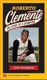Roberto Clemente : The Story of a Champion, Volkmer, Jon, 1591941032