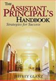 The Assistant Principal's Handbook : Strategies for Success, Glanz, Jeffrey, 0761931031
