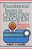 Foundational Issues in Christian Education : An Introduction in Evangelical Perspective, Robert W. Pazimno, 0801071038