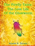 The Firefly Tales: the Love Life of the Glowworm, Austin Torney, 1495901033