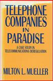Telephone Companies in Paradise : A Case Study in Telecommunications Deregulation, Mueller, Milton L., 1560001038