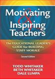 Motivating and Inspiring Teachers : The Educational Leaders' Guide for Building Staff Morale, Whitaker, Todd and Whitaker, Beth, 1596671033