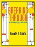 Breaking Through : College Reading, Smith, Brenda D., 0321051033