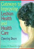 Gateways to Improving Lesbian Health and Health Care : Opening Doors, Christy M Ponticelli, 1560231033