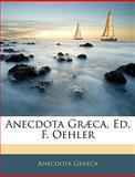 Anecdota Græca, Ed F Oehler, Anecdota Graeca, 1142131033