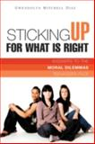 Sticking up for What Is Right : Answers to the Moral Dilemmas Teenagers Face, Diaz, Gwendolyn Mitchell, 1607911035