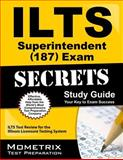 ILTS Superintendent (187) Exam Secrets Study Guide : ILTS Test Review for the Illinois Licensure Testing System, ILTS Exam Secrets Test Prep Team, 1627331034