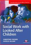 Social Work with Looked after Children, Allain, Lucille and Cocker, Christine, 1844451038