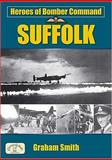 Heroes of Bomber Command : Suffolk, Smith, Graham, 1846741033
