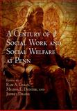 A Century of Social Work and Social Welfare at Penn, Cnaan, Ram A. and Dichter, Melisa E., 0812241037