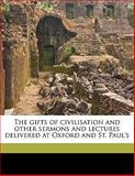 The Gifts of Civilisation and Other Sermons and Lectures Delivered at Oxford and St Paul's, R. w. 1815-1890 Church and Andrew Dickson White, 1145641032