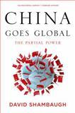 China Goes Global, David Shambaugh, 0199361037