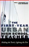 The First-Year Urban High School Teacher, Carl Weinberg and Paul J. Weinberg, 0742561038