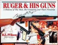 Ruger and His Guns, R.L. Wilson, 0785821031