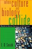 When Culture and Biology Collide : Why We Are Stressed, Depressed, and Self-Obsessed, Smith, E. O., 0813531039