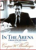 In the Arena, Caspar W. Weinberger and Gretchen Roberts, 0895261030