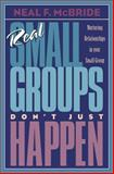 Real Small Groups Don't Just Happen, Neal McBride, 1576831035