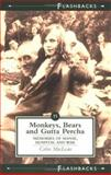 Monkeys, Bears and Gutta Percha : Memories of Manse, Hospital and War, MacLean, Colin, 1862321035