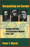 Bargaining on Europe : Britain and the First Common Market, 1860-1892, Marsh, Peter T., 0300081030