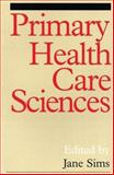 Primary Health Care Sciences : A Reader, Sims, Jane, 1861561032
