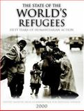 The State of the World's Refugees 2000 : Fifty Years of Humanitarian Action, United Nations High Commissioner for Refugees Staff, 019924104X