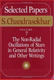 S. Chandrasekhar - Selected Papers Vol. 7 : The Non-Radial Oscillations of Stars in General Relativity and Other Writings, Chandrasekhar, S., 0226101045