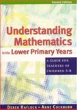 Understanding Mathematics in the Lower Primary Years : A Guide for Teachers of Children 3-8, Haylock, Derek W. and Cockburn, Anne, 0761941045