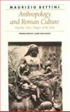 Anthropology and Roman Culture : Kinship, Time, Images of the Soul, Bettini, Maurizio, 0801841046