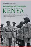 Ethnicity and Empire in Kenya : Loyalty and Martial Race among the Kamba, C. 1800 to the Present, Osborne, Myles, 1107061040