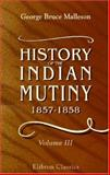 History of the Indian Mutiny, 1857-1859 : Commencing from the Close of the Second Volume of Sir John Kaye's History of the Sepoy War, Malleson, George Bruce, 1402151047