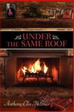Under the Same Roof, Anthony Ellis McGee, 1425921043