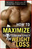 How to Maximize the Afterburn Effect for Weight Loss, Marc Holden, 1492701041